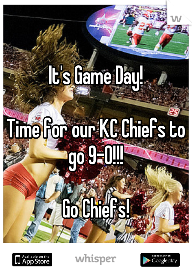 It's Game Day!  Time for our KC Chiefs to go 9-0!!!  Go Chiefs!