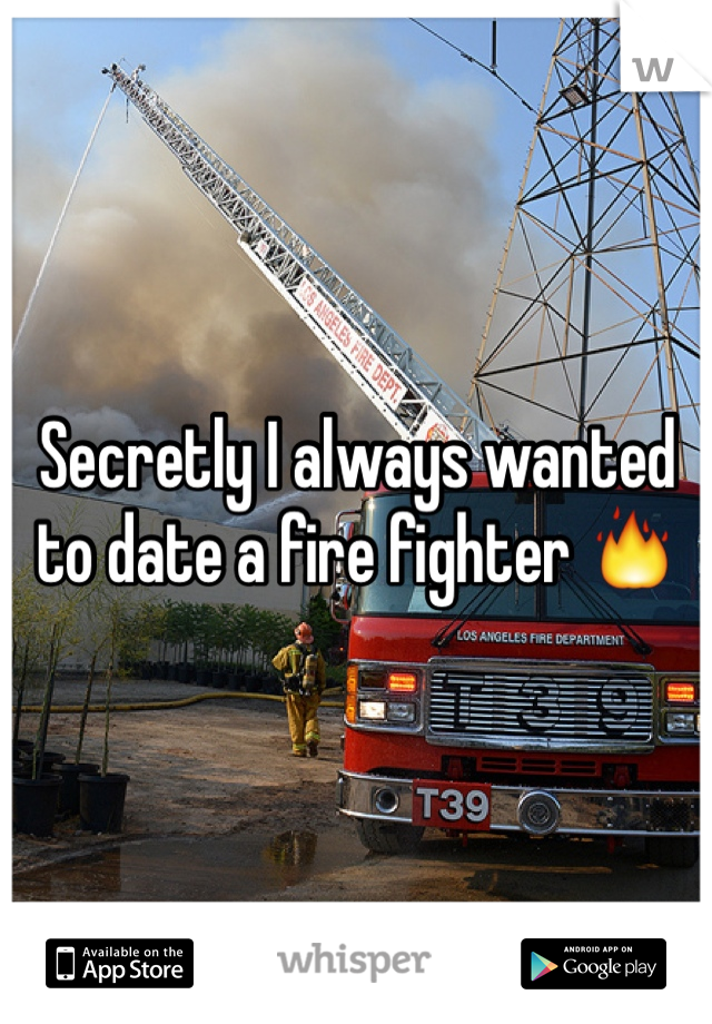 Secretly I always wanted to date a fire fighter 🔥