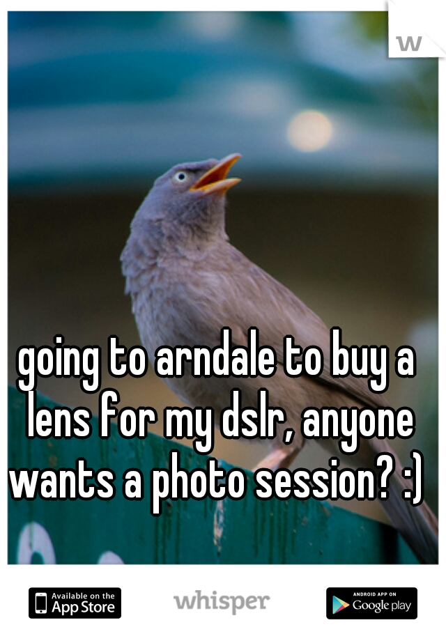 going to arndale to buy a lens for my dslr, anyone wants a photo session? :)