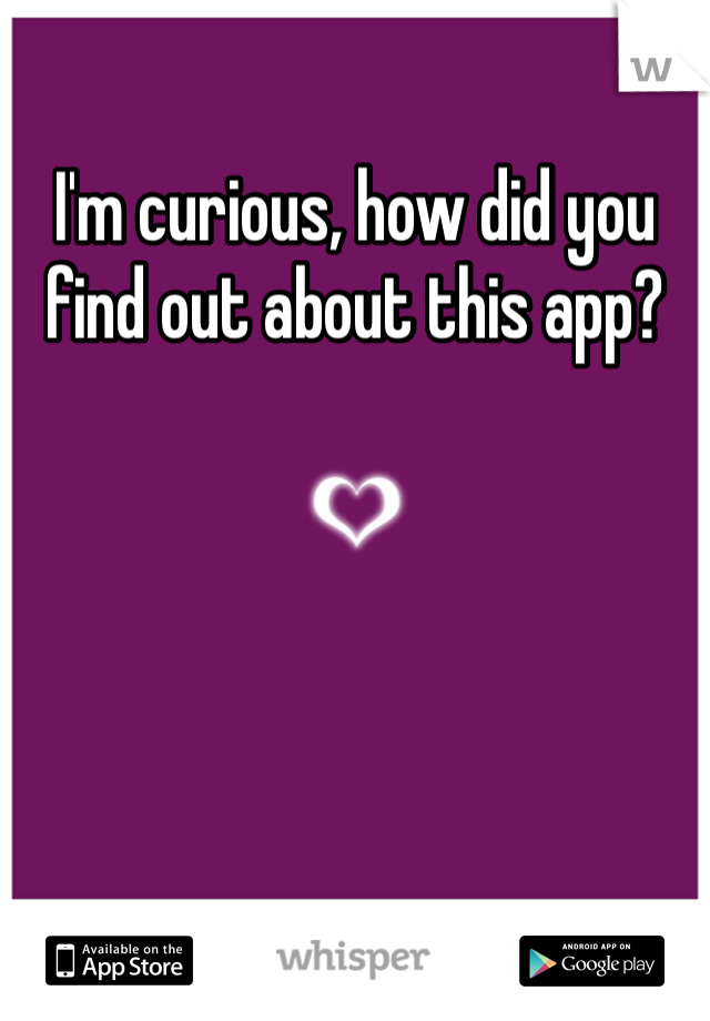 I'm curious, how did you find out about this app?