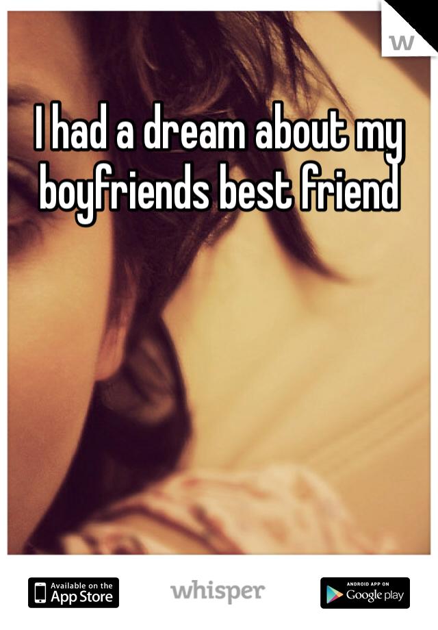 I had a dream about my boyfriends best friend