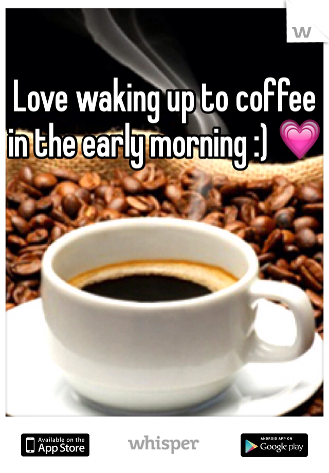 Love waking up to coffee in the early morning :) 💗