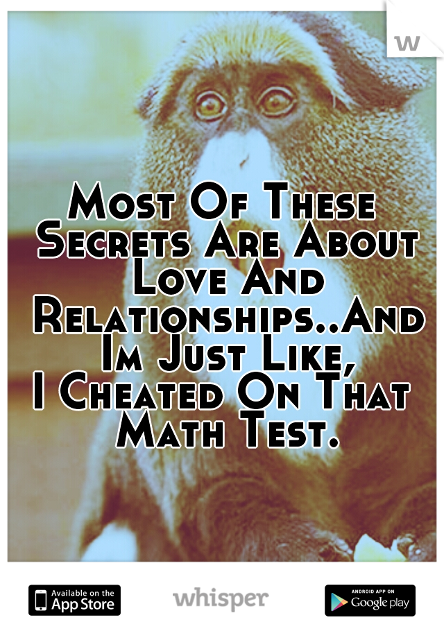 Most Of These Secrets Are About Love And Relationships..And Im Just Like,  I Cheated On That Math Test.