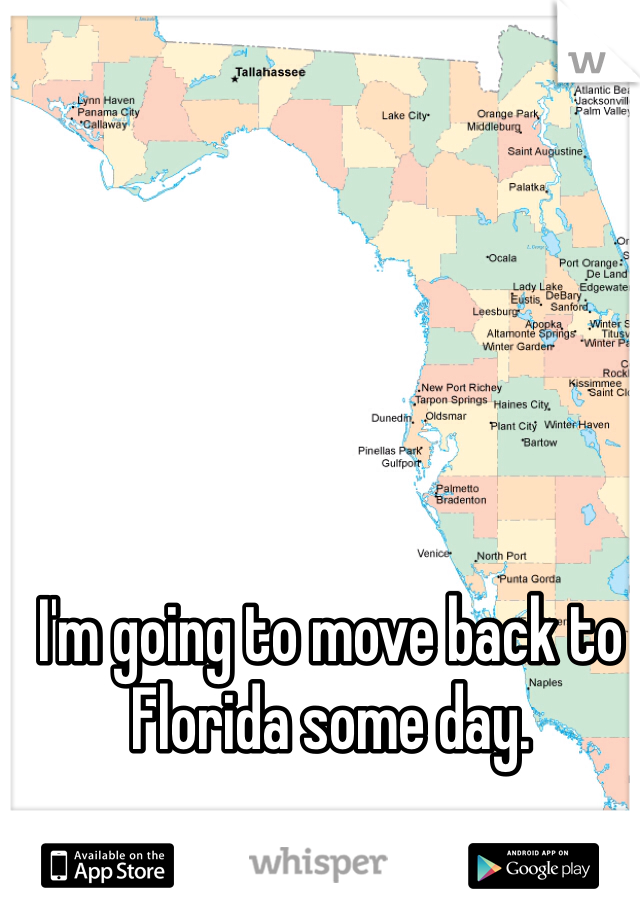 I'm going to move back to Florida some day.