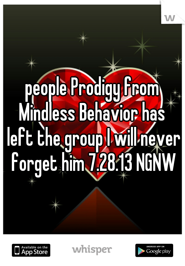 people Prodigy from Mindless Behavior has  left the group I will never forget him 7.28.13 NGNW