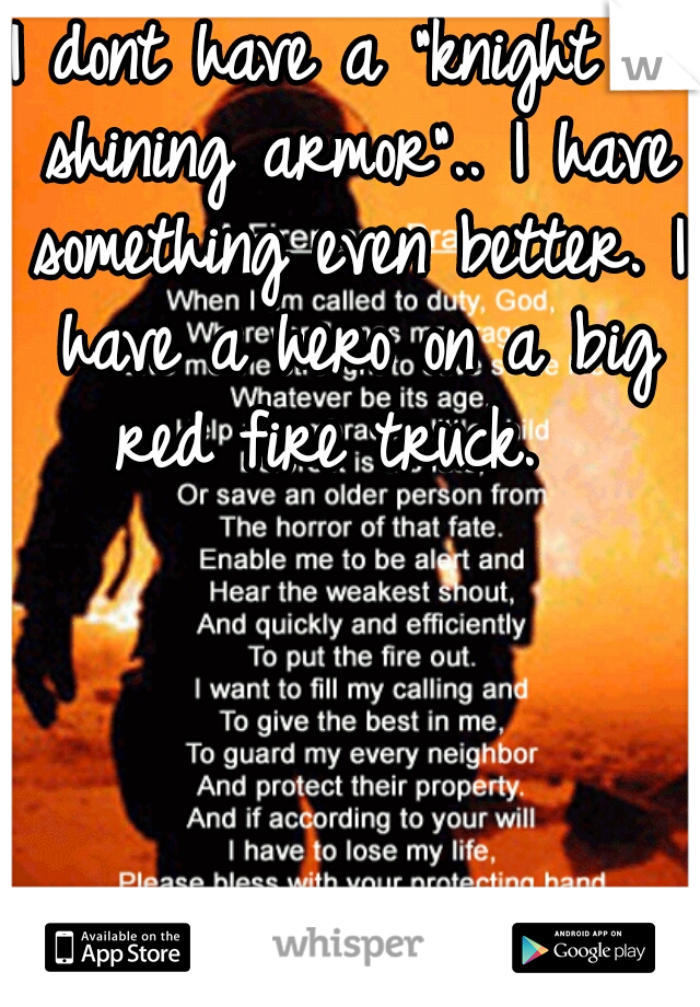 """I dont have a """"knight in shining armor"""".. I have something even better. I have a hero on a big red fire truck."""