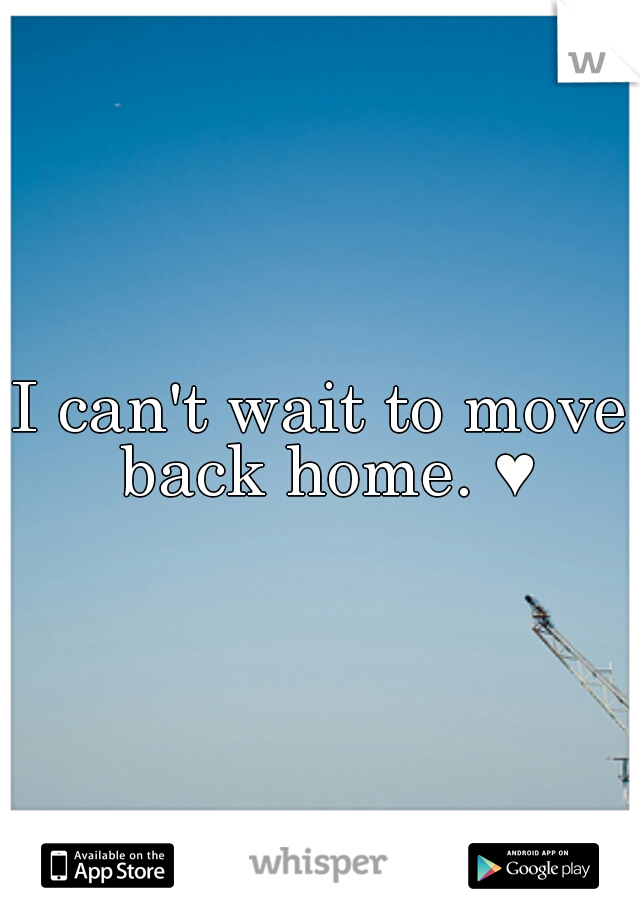 I can't wait to move back home. ♥