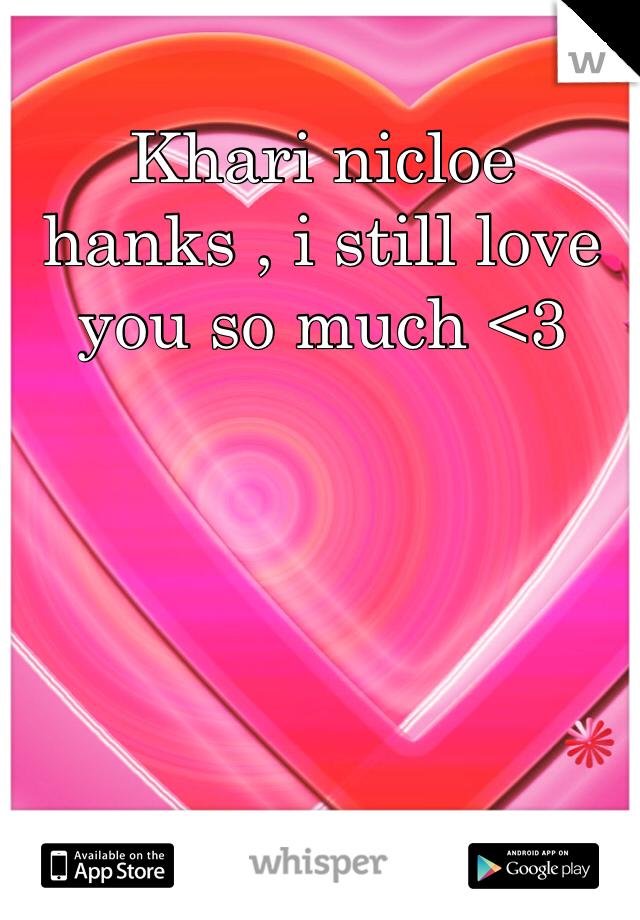 Khari nicloe hanks , i still love you so much <3