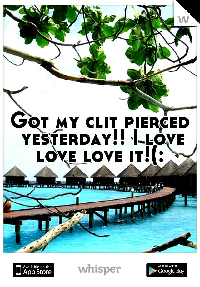 Got my clit pierced yesterday!! I love love love it!(: