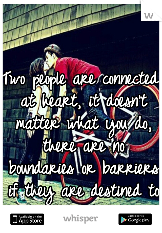 Two people are connected at heart, it doesn't matter what you do, there are no boundaries or barriers if they are destined to be together.