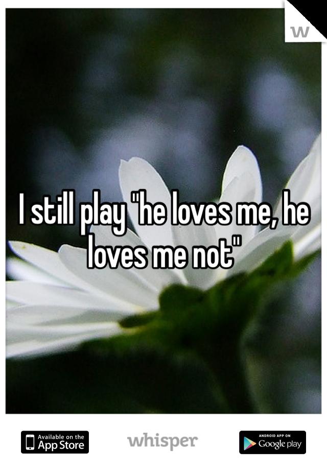 """I still play """"he loves me, he loves me not"""""""