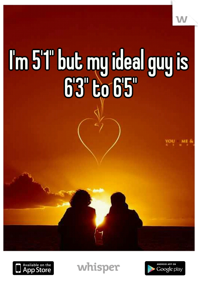 """I'm 5'1"""" but my ideal guy is 6'3"""" to 6'5"""""""