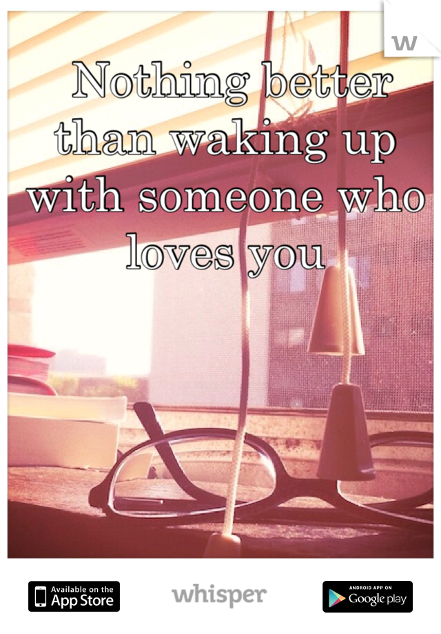 Nothing better than waking up with someone who loves you