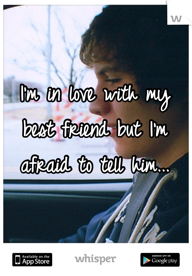 I'm in love with my best friend but I'm afraid to tell him...