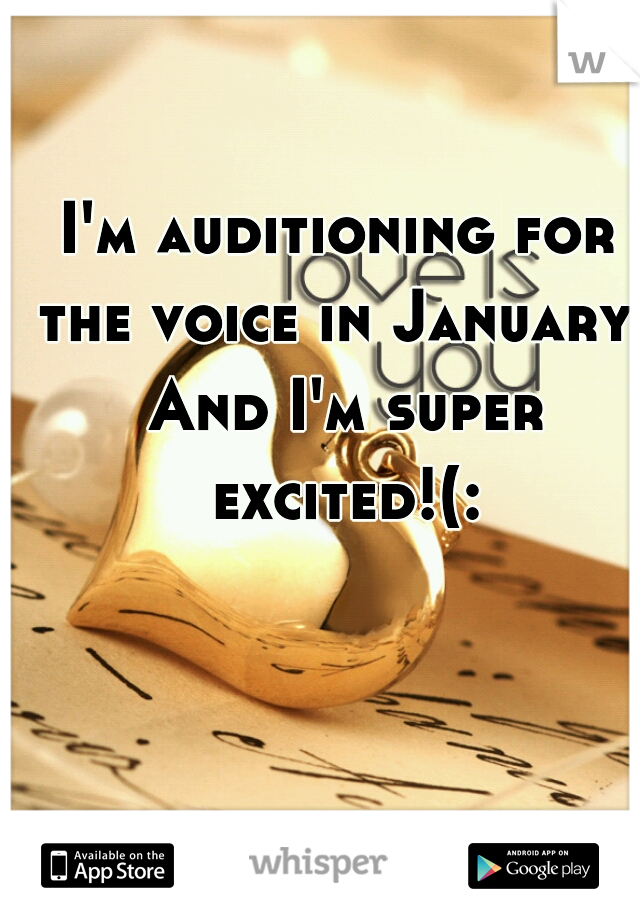 I'm auditioning for the voice in January! And I'm super excited!(: