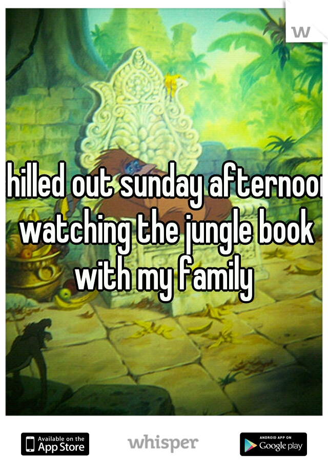 chilled out sunday afternoon watching the jungle book with my family