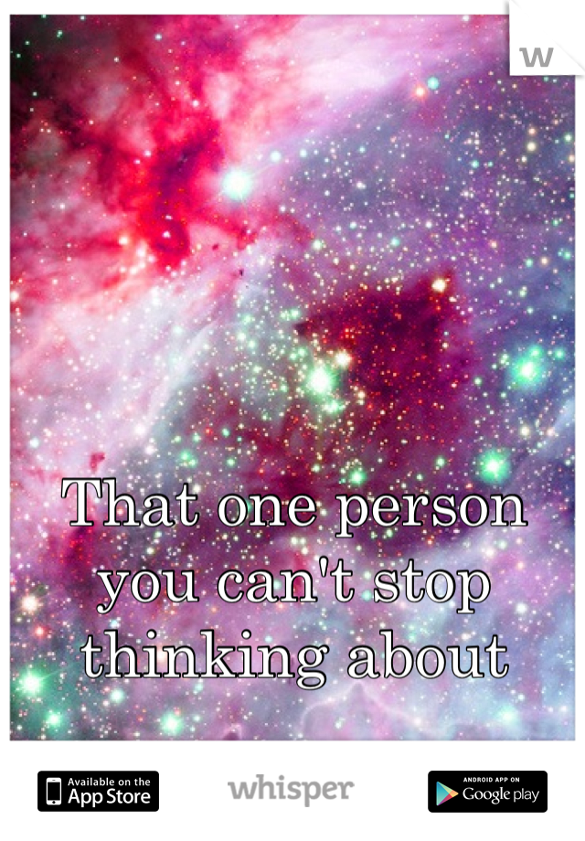 That one person you can't stop thinking about
