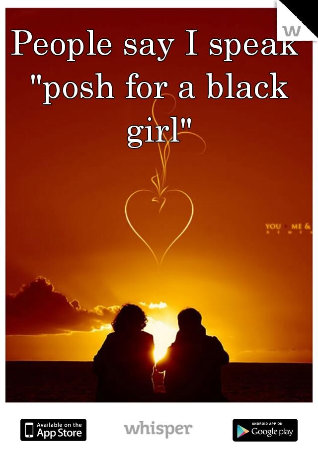 "People say I speak ""posh for a black girl"""