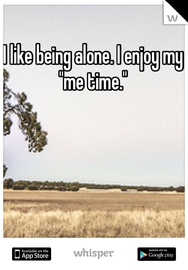 """I like being alone. I enjoy my """"me time."""""""