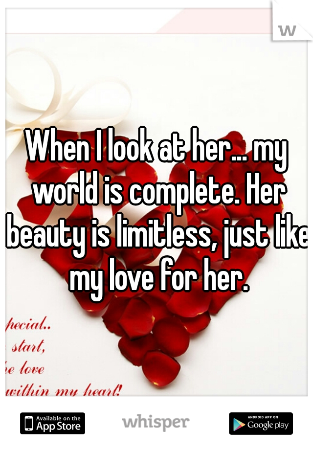 When I look at her... my world is complete. Her beauty is limitless, just like my love for her.