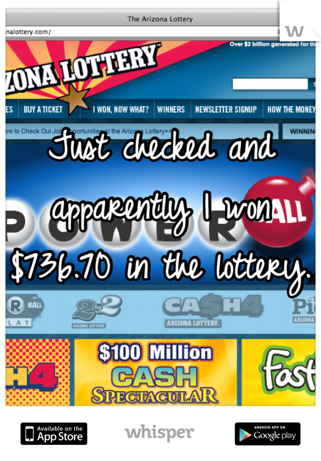 Just checked and apparently I won $736.70 in the lottery.