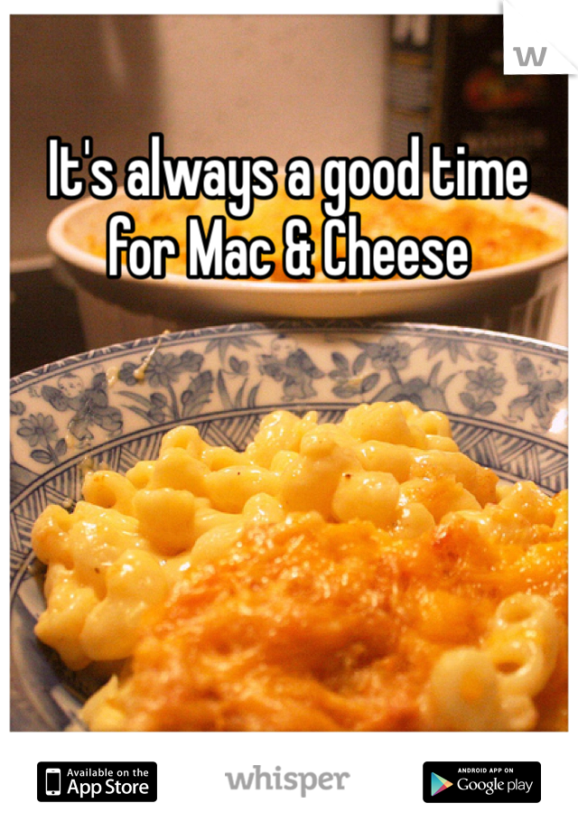 It's always a good time for Mac & Cheese