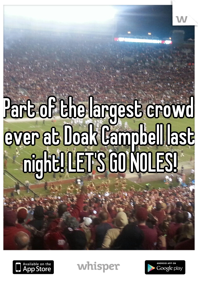 Part of the largest crowd ever at Doak Campbell last night! LET'S GO NOLES!