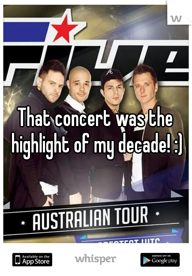 That concert was the highlight of my decade! :)