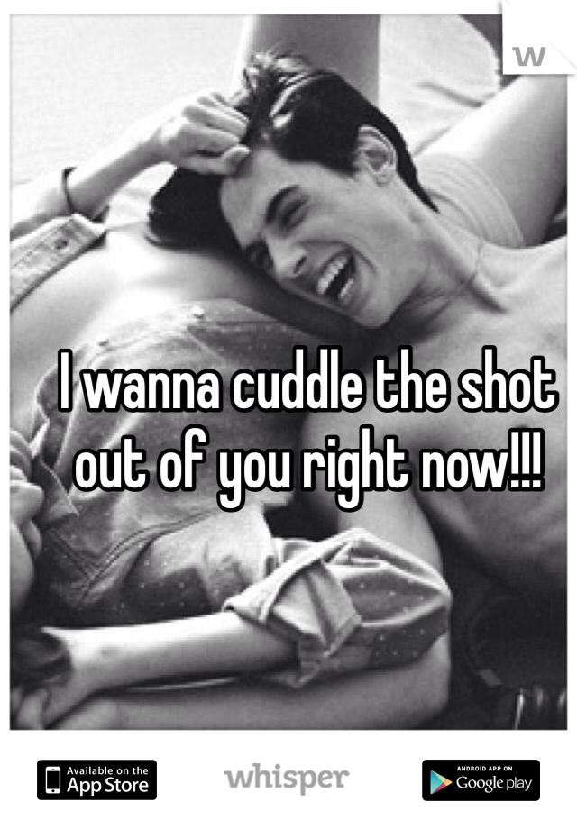 I wanna cuddle the shot out of you right now!!!
