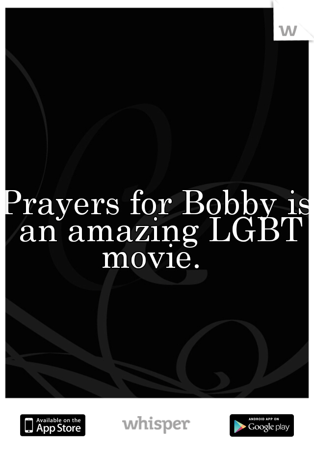 Prayers for Bobby is an amazing LGBT movie.