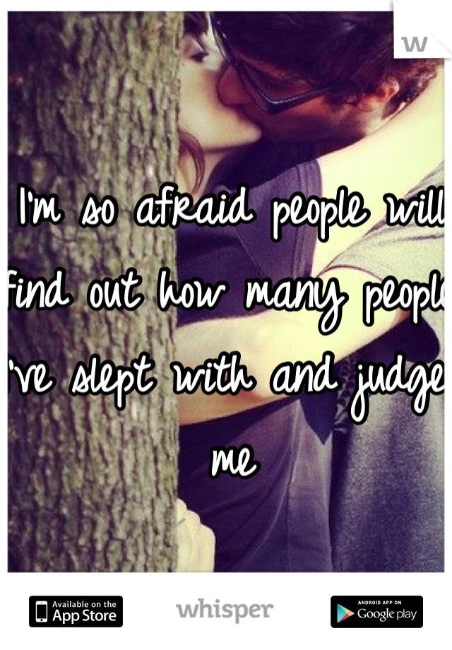 I'm so afraid people will find out how many people I've slept with and judge me