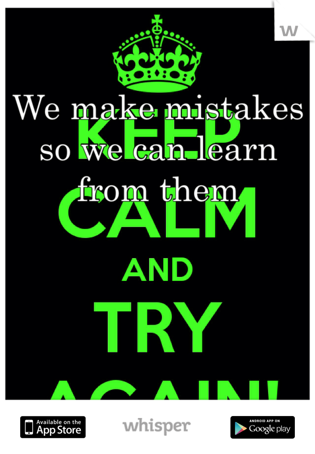 We make mistakes so we can learn from them