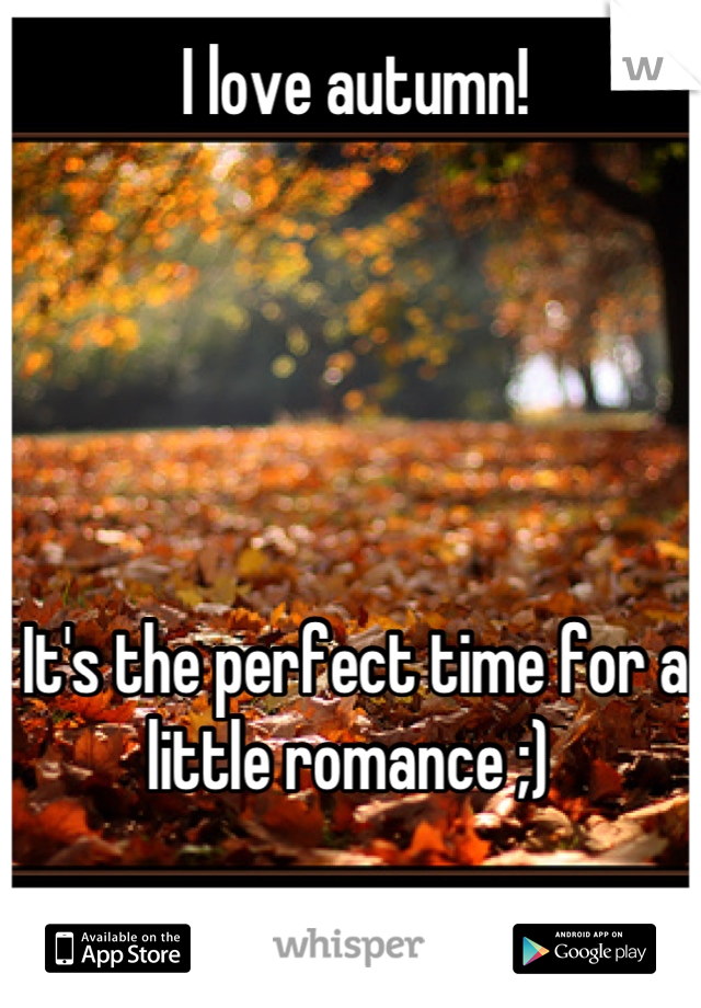 I love autumn!       It's the perfect time for a little romance ;)