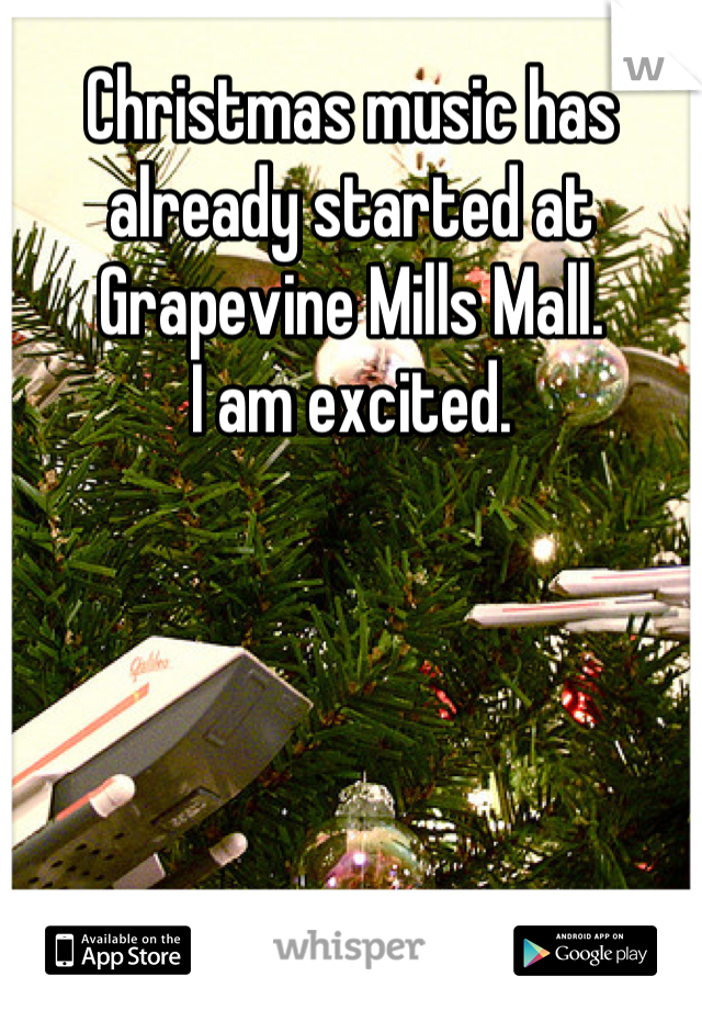 Christmas music has already started at Grapevine Mills Mall.  I am excited.