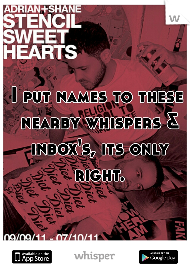 I put names to these nearby whispers & inbox's, its only right.