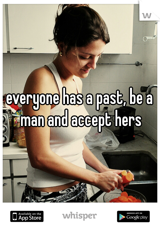everyone has a past, be a man and accept hers