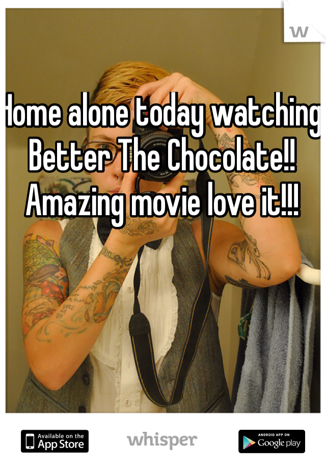 Home alone today watching Better The Chocolate!! Amazing movie love it!!!