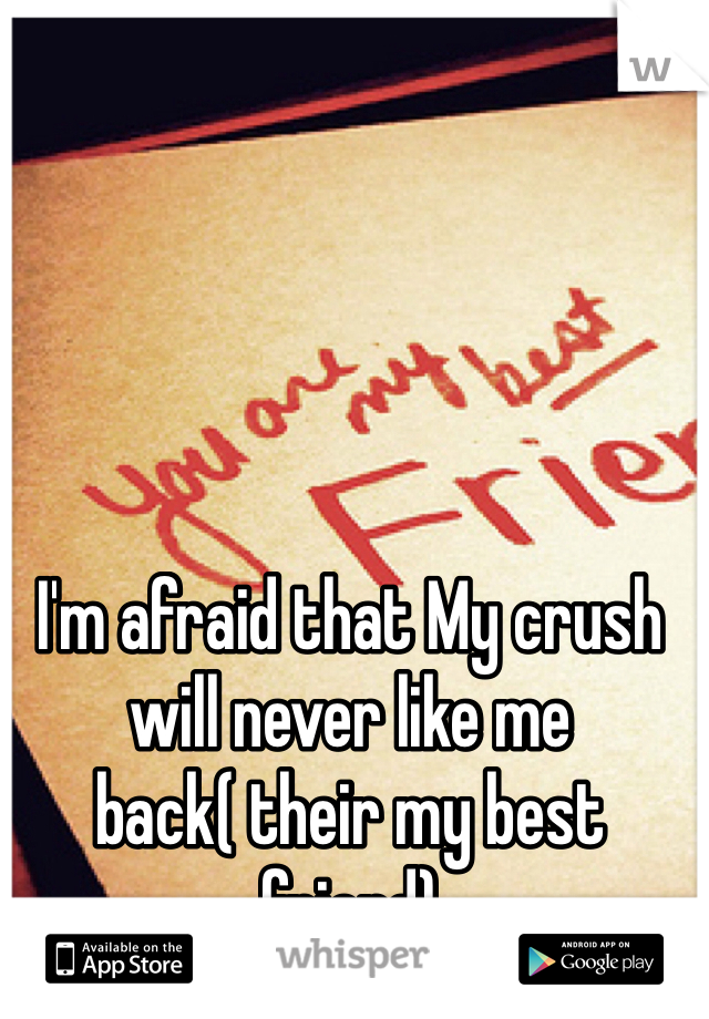 I'm afraid that My crush will never like me back( their my best friend)