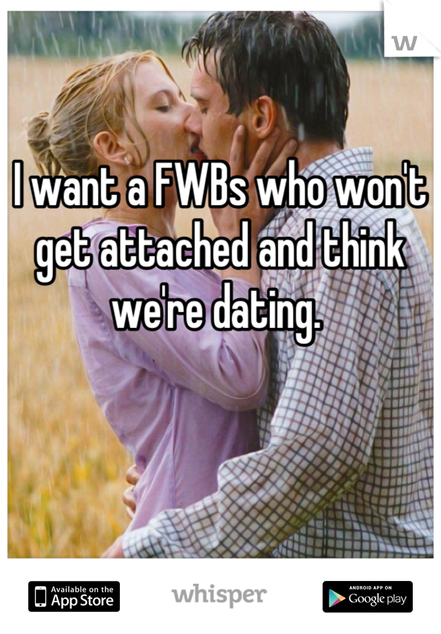 I want a FWBs who won't get attached and think we're dating.