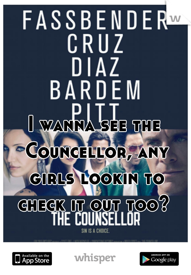 I wanna see the Councellor, any girls lookin to check it out too?
