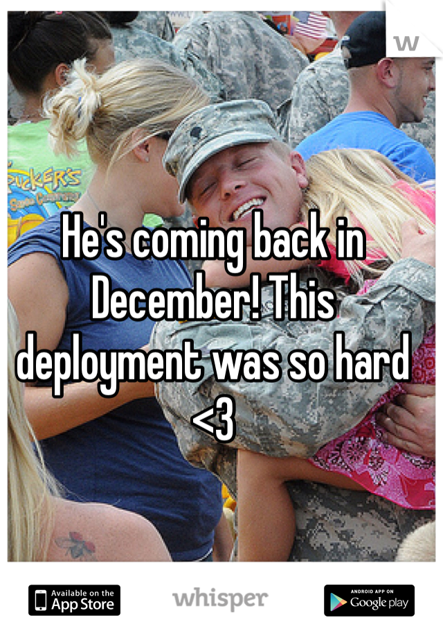 He's coming back in December! This deployment was so hard <3