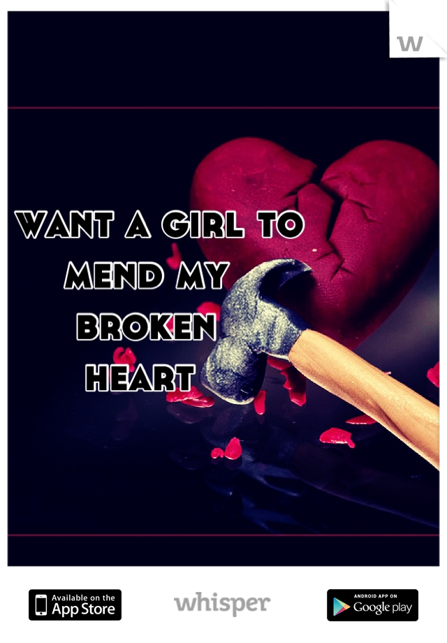 I want a girl to  mend my  broken  heart