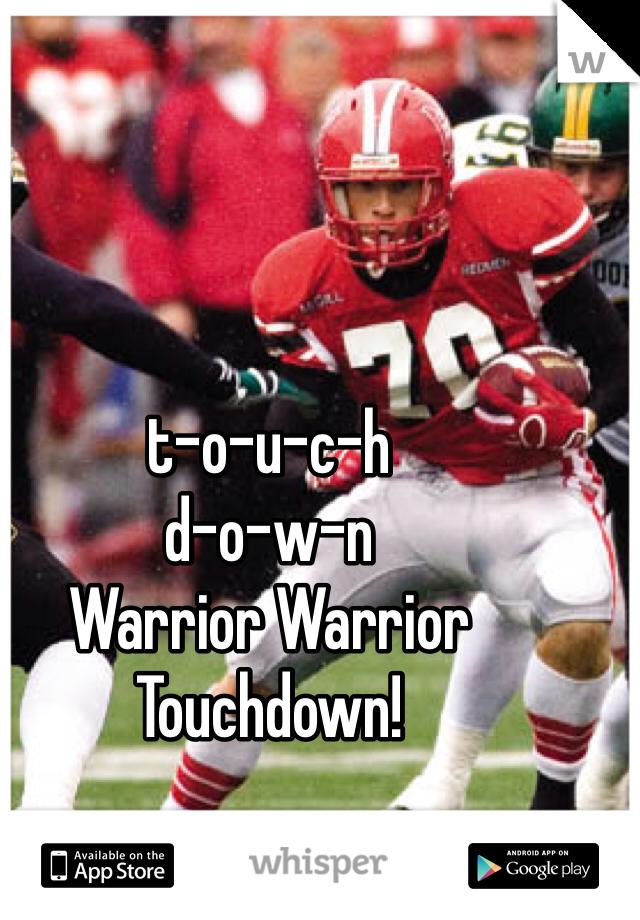 t-o-u-c-h d-o-w-n Warrior Warrior Touchdown!