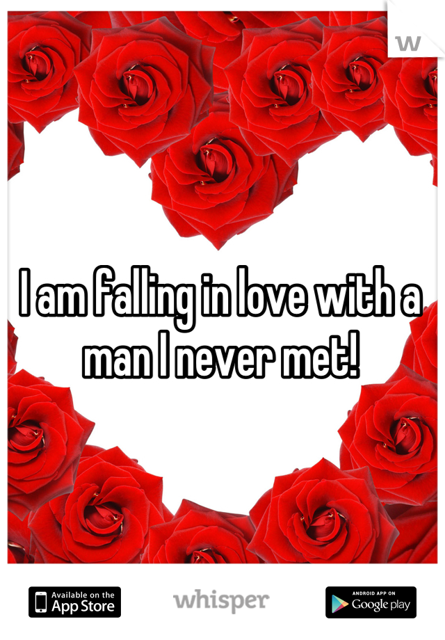 I am falling in love with a man I never met!