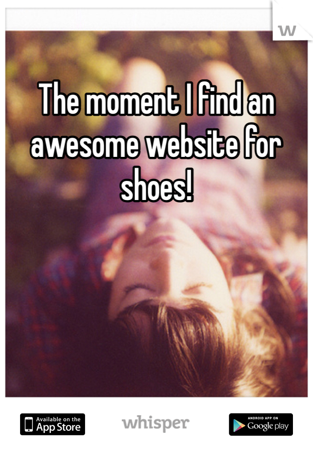 The moment I find an awesome website for shoes!