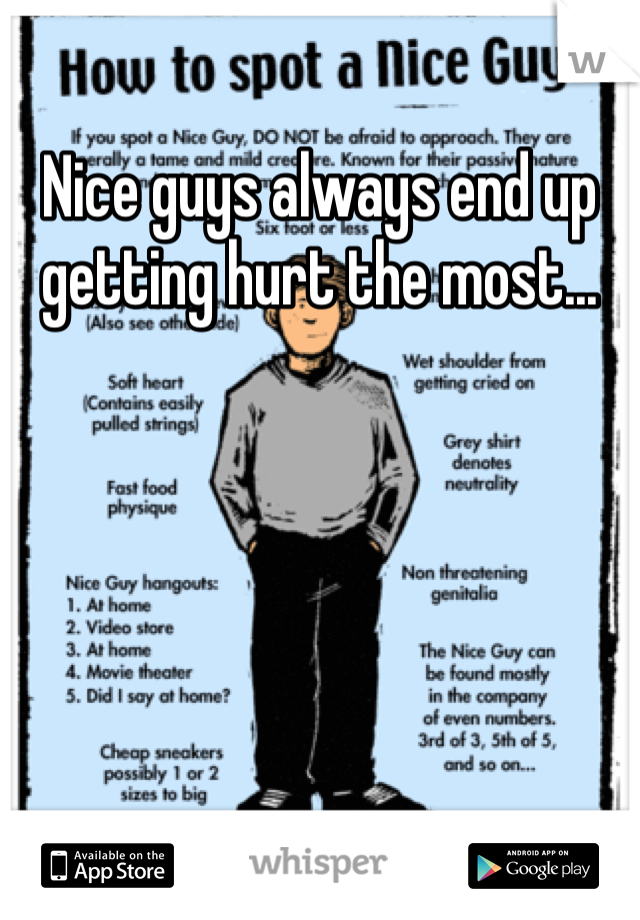 Nice guys always end up getting hurt the most...