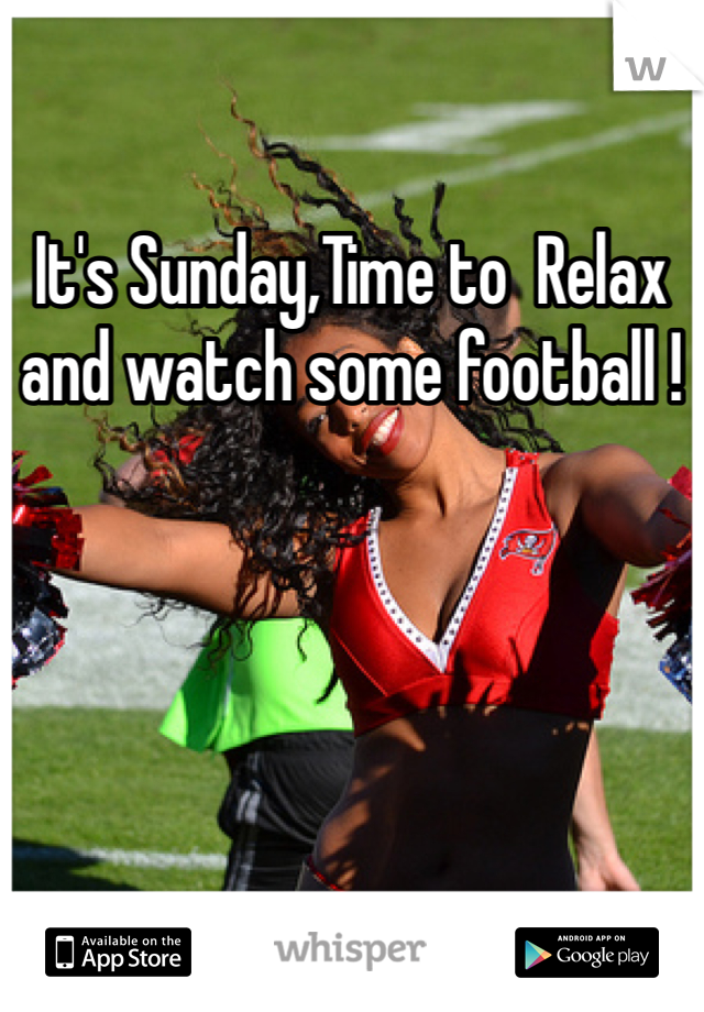 It's Sunday,Time to  Relax and watch some football !