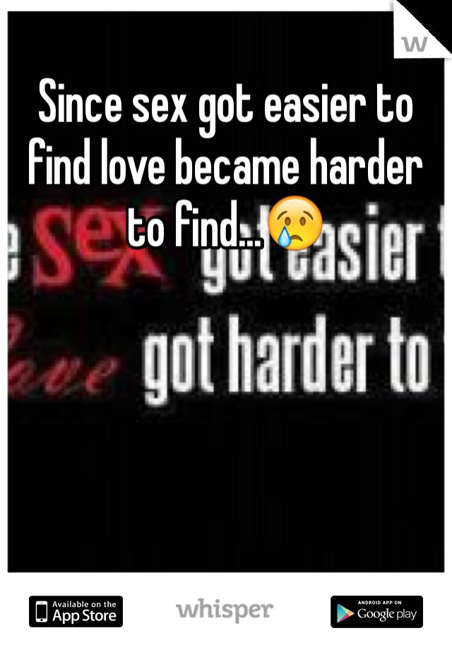 Since sex got easier to find love became harder to find...😢