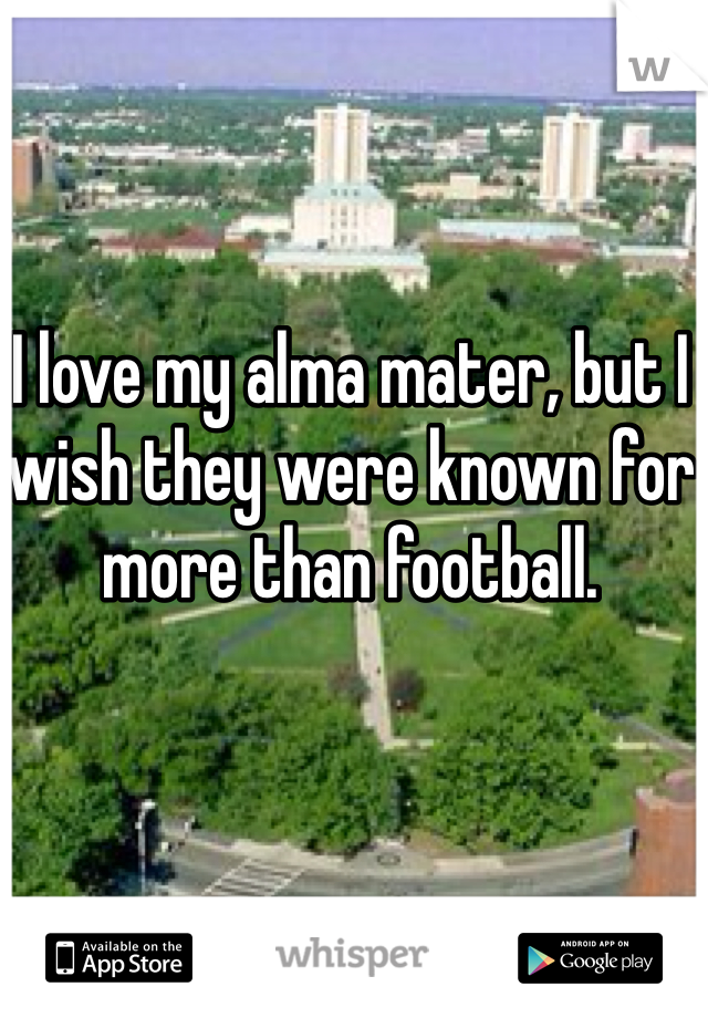 I love my alma mater, but I wish they were known for more than football.