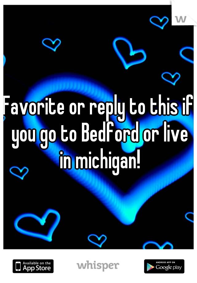 Favorite or reply to this if you go to Bedford or live in michigan!